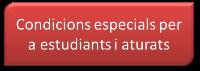 condicions especials per a estudiants i aturats